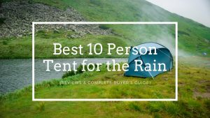 Best 10 Person Tent for Rain