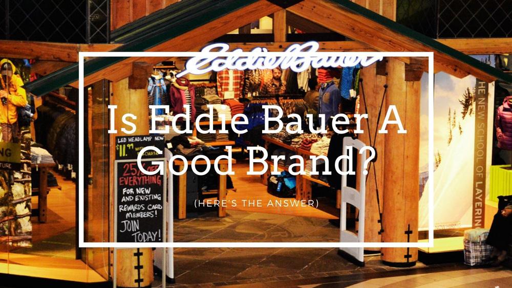 Is Eddie Bauer A Good Brand