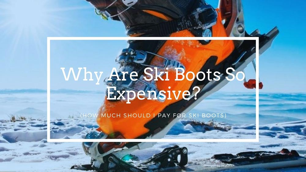 Why Are Ski Boots So Expensive