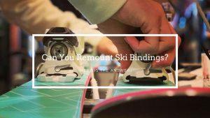 Can You Remount Ski Bindings