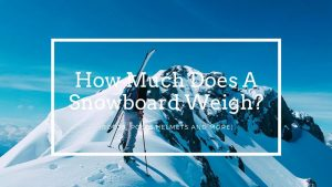 How Much Does A Snowboard Weigh