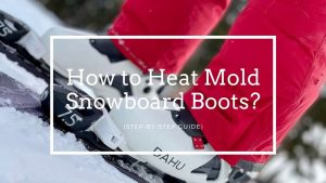 How to Heat Mold Snowboard Boots