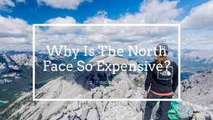 Why Is The North Face So Expensive
